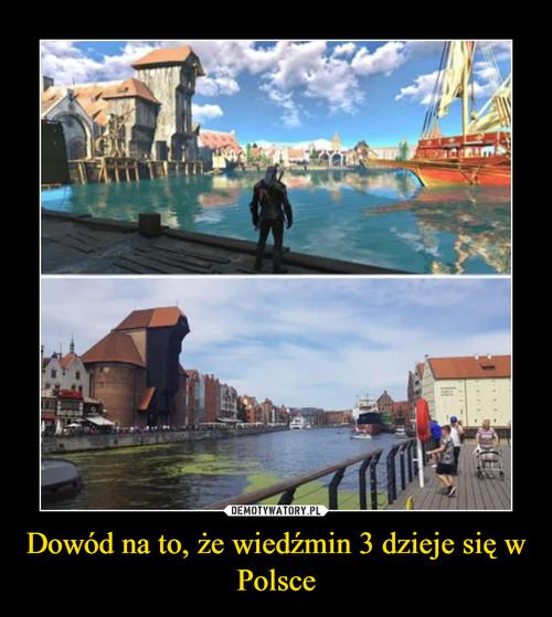 Dowód na to, że wiedźmin 3 dzieje się w Polsce