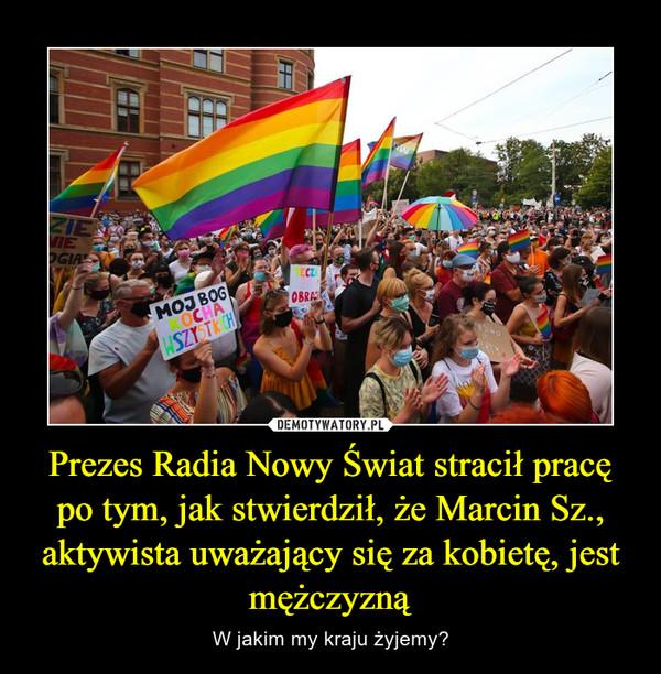 Prezes Radia Nowy Świat stracił pracę po tym, jak stwierdził, że Marcin Sz., aktywista uważający się za kobietę, jest mężczyzną – W jakim my kraju żyjemy?