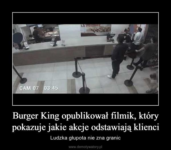 Burger King opublikował filmik, który pokazuje jakie akcje odstawiają klienci – Ludzka głupota nie zna granic