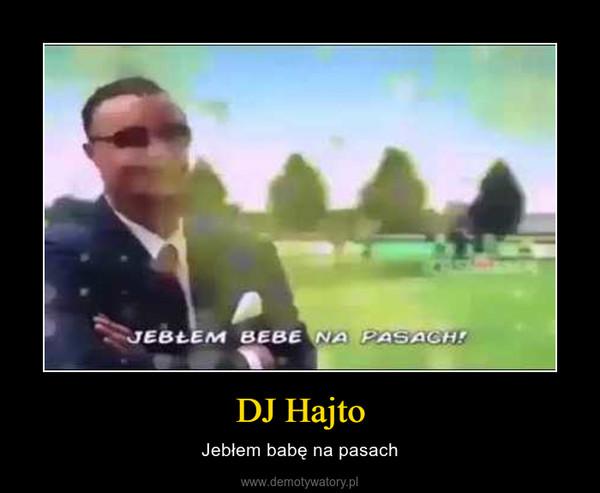 DJ Hajto – Jebłem babę na pasach