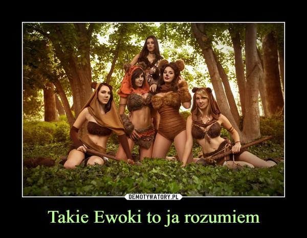 Takie Ewoki to ja rozumiem –
