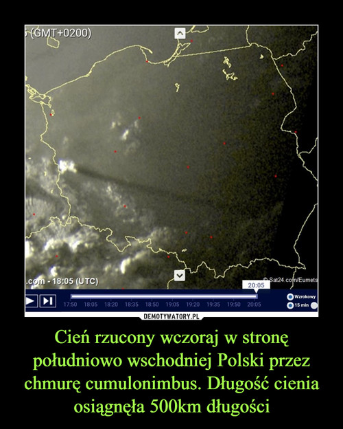 Cień rzucony wczoraj w stronę południowo wschodniej Polski przez chmurę cumulonimbus. Długość cienia osiągnęła 500km długości