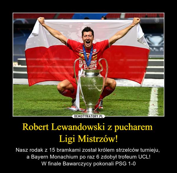 Robert Lewandowski z pucharem Ligi Mistrzów! – Nasz rodak z 15 bramkami został królem strzelców turnieju, a Bayern Monachium po raz 6 zdobył trofeum UCL!W finale Bawarczycy pokonali PSG 1-0