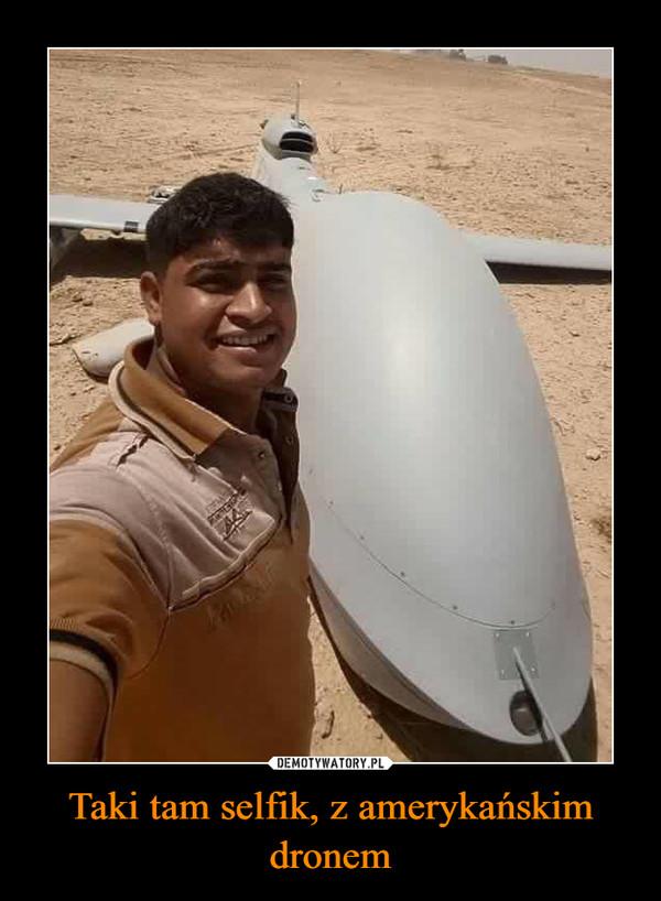 Taki tam selfik, z amerykańskim dronem –