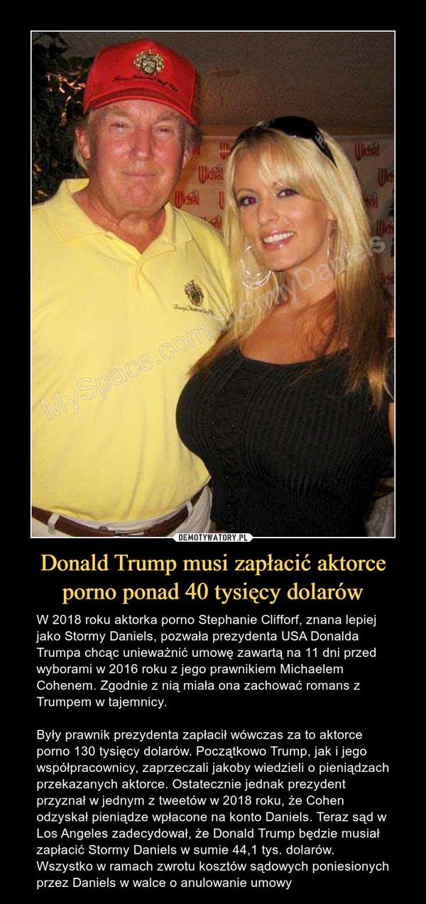 Donald Trump musi zapłacić aktorce porno ponad 40 tysięcy dolarów – W 2018 roku aktorka porno Stephanie Clifforf, znana lepiej jako Stormy Daniels, pozwała prezydenta USA Donalda Trumpa chcąc unieważnić umowę zawartą na 11 dni przed wyborami w 2016 roku z jego prawnikiem Michaelem Cohenem. Zgodnie z nią miała ona zachować romans z Trumpem w tajemnicy. Były prawnik prezydenta zapłacił wówczas za to aktorce porno 130 tysięcy dolarów. Początkowo Trump, jak i jego współpracownicy, zaprzeczali jakoby wiedzieli o pieniądzach przekazanych aktorce. Ostatecznie jednak prezydent przyznał w jednym z tweetów w 2018 roku, że Cohen odzyskał pieniądze wpłacone na konto Daniels. Teraz sąd w Los Angeles zadecydował, że Donald Trump będzie musiał zapłacić Stormy Daniels w sumie 44,1 tys. dolarów. Wszystko w ramach zwrotu kosztów sądowych poniesionych przez Daniels w walce o anulowanie umowy
