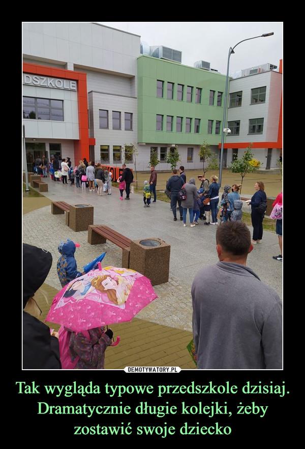 Tak wygląda typowe przedszkole dzisiaj. Dramatycznie długie kolejki, żeby zostawić swoje dziecko –