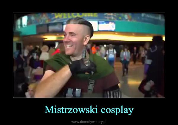 Mistrzowski cosplay –