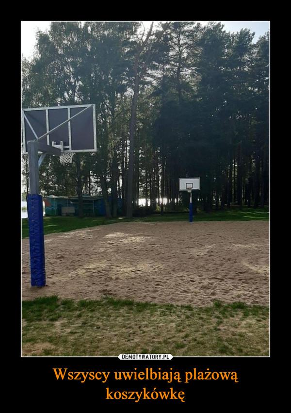 Wszyscy uwielbiają plażową koszykówkę –