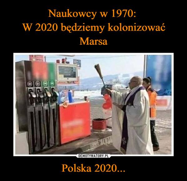 Naukowcy w 1970:  W 2020 będziemy kolonizować Marsa Polska 2020...