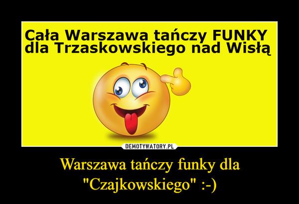 """Warszawa tańczy funky dla """"Czajkowskiego"""" :-) –"""