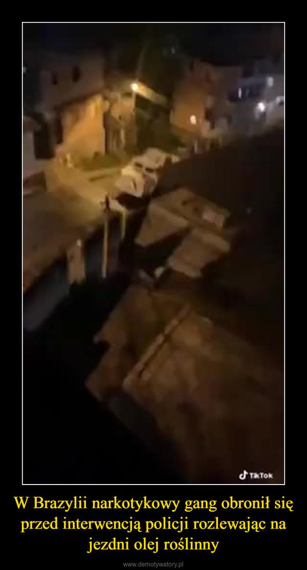 W Brazylii narkotykowy gang obronił się przed interwencją policji rozlewając na jezdni olej roślinny –