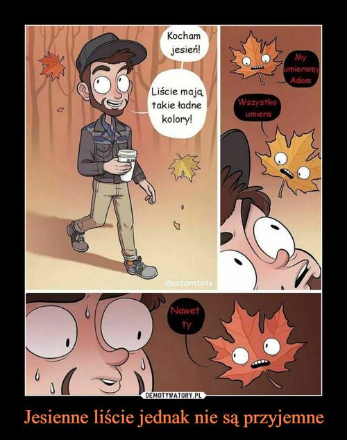 Jesienne liście jednak nie są przyjemne