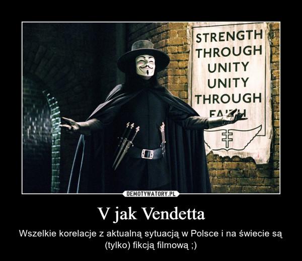 V jak Vendetta – Wszelkie korelacje z aktualną sytuacją w Polsce i na świecie są (tylko) fikcją filmową ;)