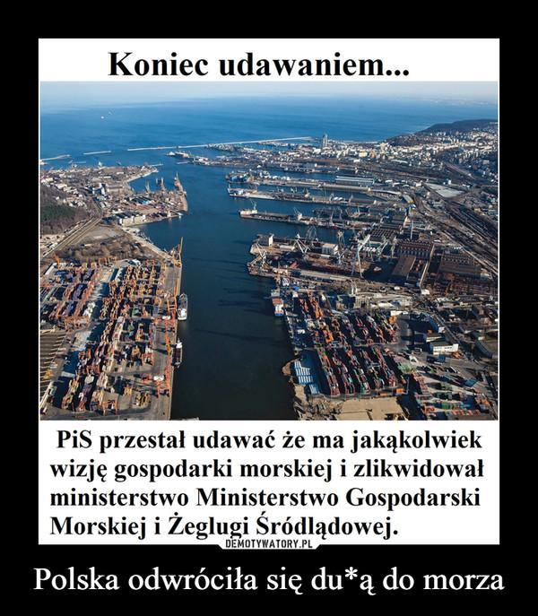 Polska odwróciła się du*ą do morza –