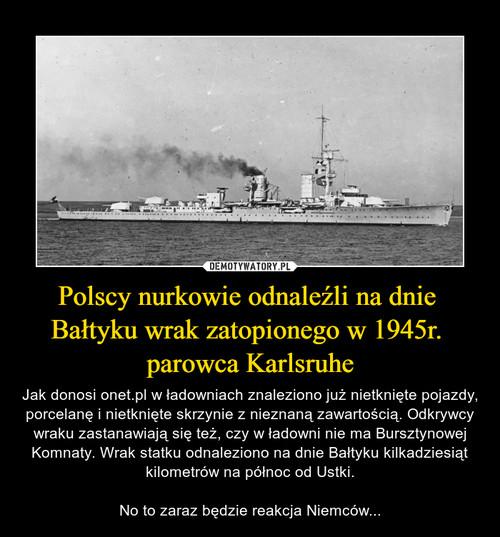Polscy nurkowie odnaleźli na dnie  Bałtyku wrak zatopionego w 1945r.  parowca Karlsruhe