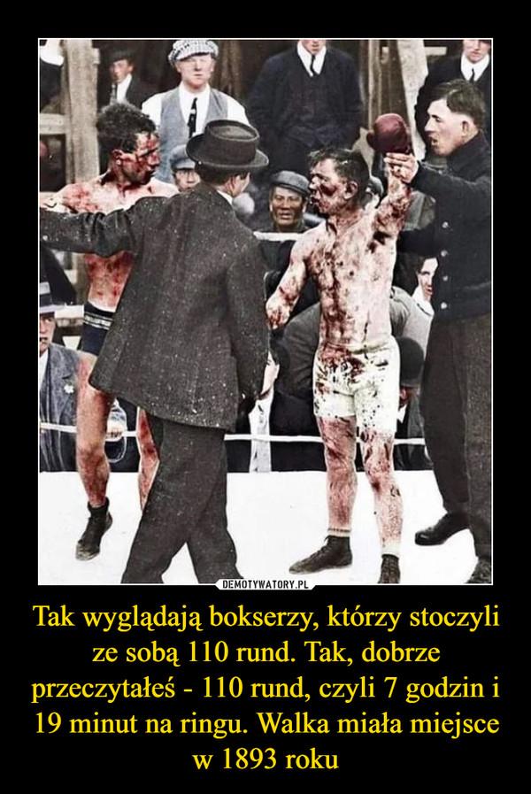 Tak wyglądają bokserzy, którzy stoczyli ze sobą 110 rund. Tak, dobrze przeczytałeś - 110 rund, czyli 7 godzin i 19 minut na ringu. Walka miała miejsce w 1893 roku –