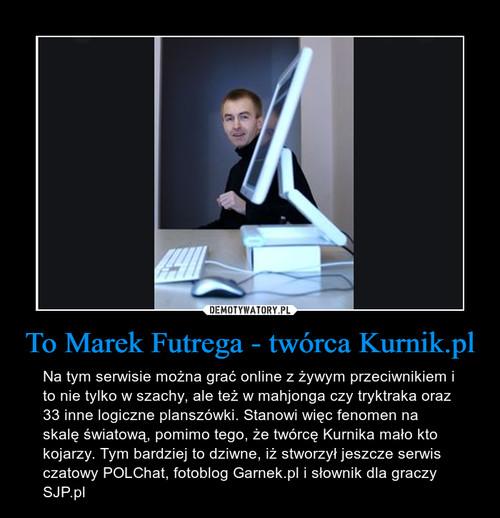 To Marek Futrega - twórca Kurnik.pl