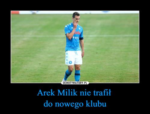 Arek Milik nie trafił  do nowego klubu