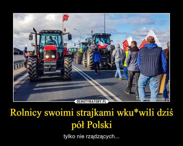 Rolnicy swoimi strajkami wku*wili dziś pół Polski – tylko nie rządzących...