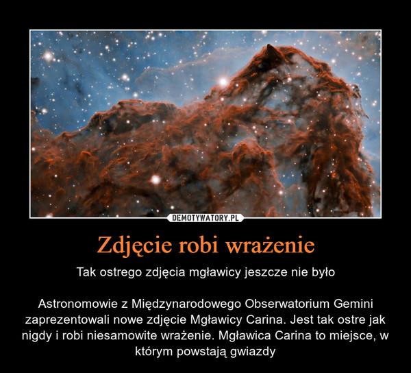 Zdjęcie robi wrażenie – Tak ostrego zdjęcia mgławicy jeszcze nie byłoAstronomowie z Międzynarodowego Obserwatorium Gemini zaprezentowali nowe zdjęcie Mgławicy Carina. Jest tak ostre jak nigdy i robi niesamowite wrażenie. Mgławica Carina to miejsce, w którym powstają gwiazdy