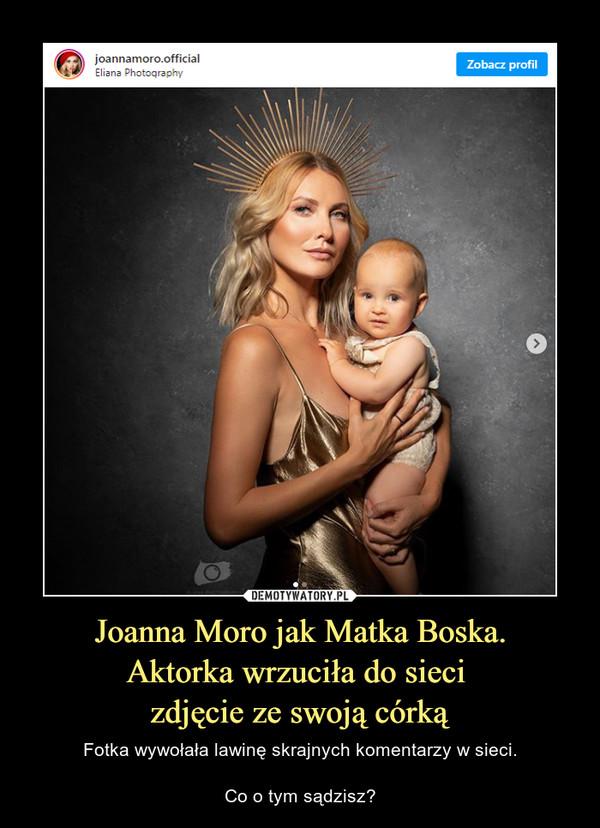 Joanna Moro jak Matka Boska. Aktorka wrzuciła do sieci  zdjęcie ze swoją córką