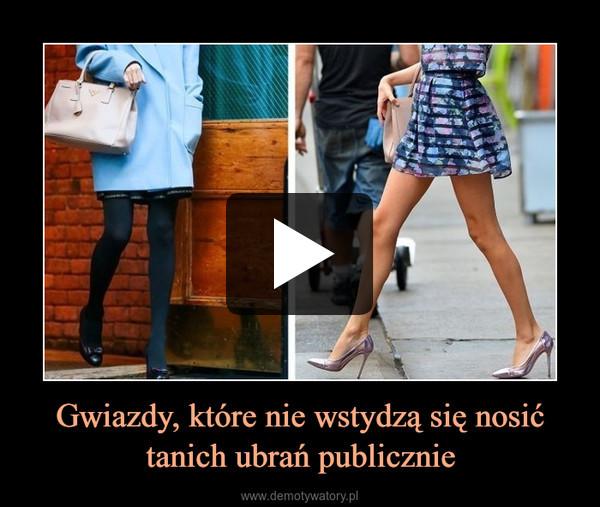 Gwiazdy, które nie wstydzą się nosić tanich ubrań publicznie –