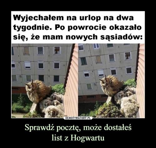 Sprawdź pocztę, może dostałeś list z Hogwartu