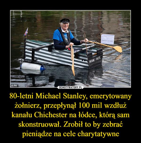 80-letni Michael Stanley, emerytowany żołnierz, przepłynął 100 mil wzdłuż kanału Chichester na łódce, którą sam skonstruował. Zrobił to by zebrać pieniądze na cele charytatywne –