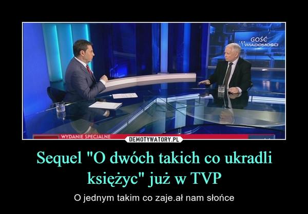 """Sequel """"O dwóch takich co ukradli księżyc"""" już w TVP – O jednym takim co zaje.ał nam słońce"""