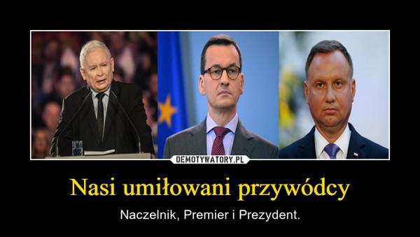 Nasi umiłowani przywódcy – Naczelnik, Premier i Prezydent.