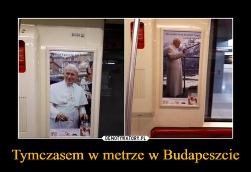 Tymczasem w metrze w Budapeszcie
