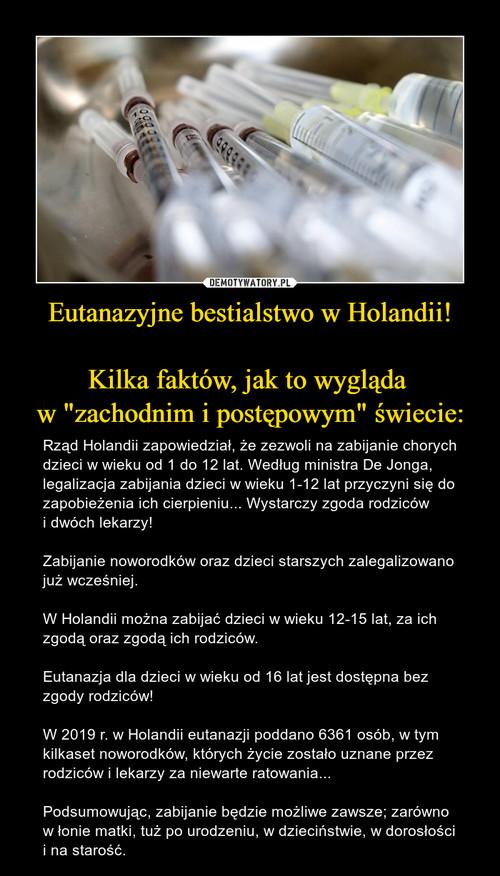 """Eutanazyjne bestialstwo w Holandii!  Kilka faktów, jak to wygląda  w """"zachodnim i postępowym"""" świecie:"""