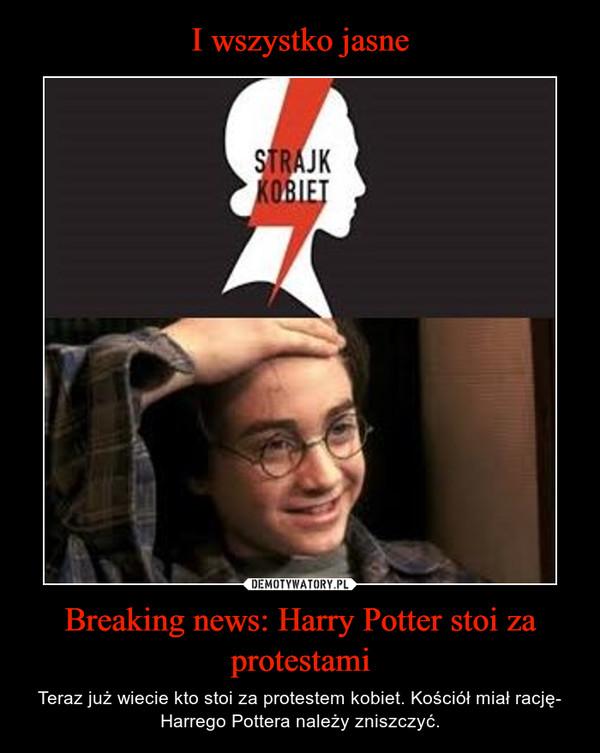 Breaking news: Harry Potter stoi za protestami – Teraz już wiecie kto stoi za protestem kobiet. Kościół miał rację- Harrego Pottera należy zniszczyć.