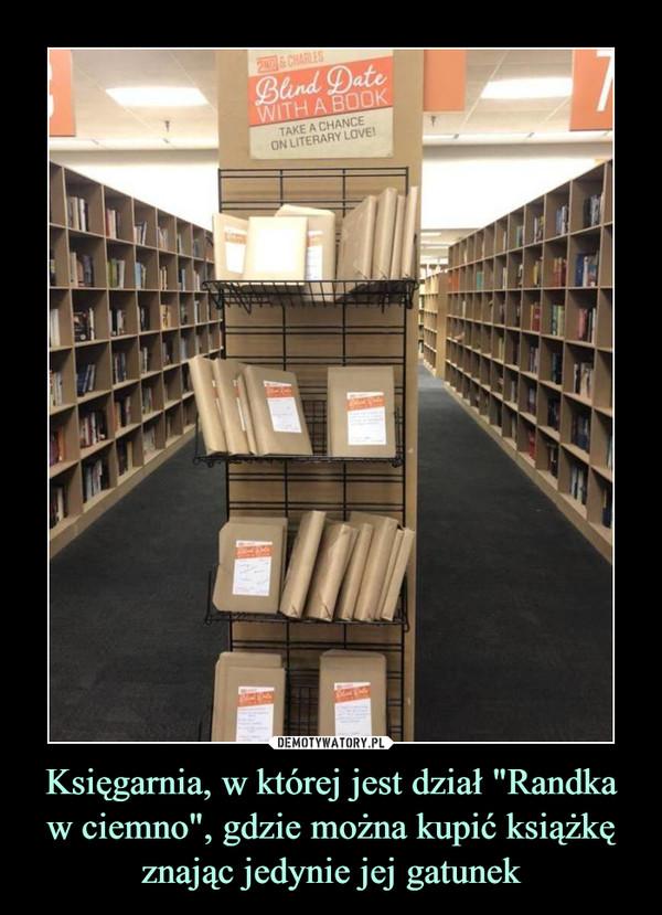 """Księgarnia, w której jest dział """"Randka w ciemno"""", gdzie można kupić książkę znając jedynie jej gatunek –"""