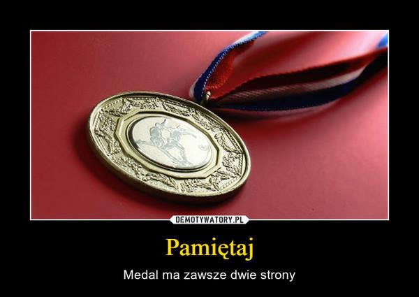 Pamiętaj – Medal ma zawsze dwie strony