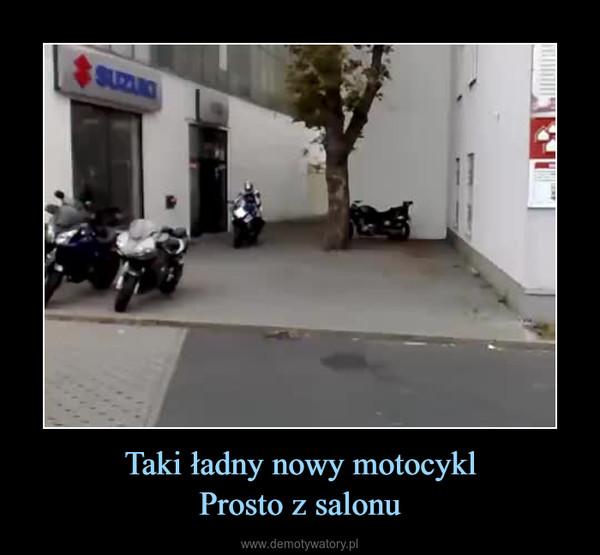 Taki ładny nowy motocyklProsto z salonu –