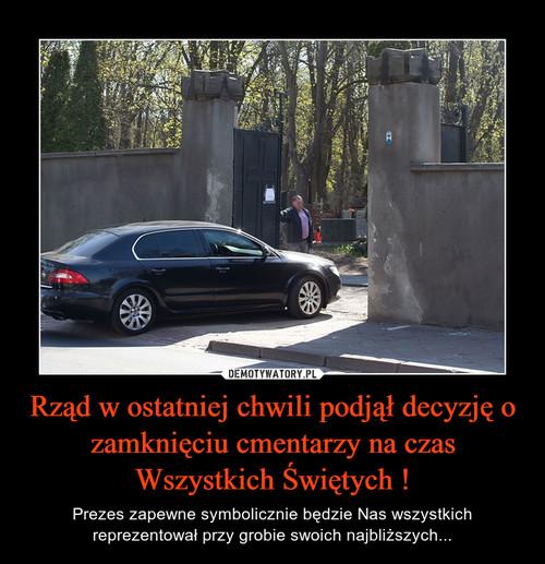 Rząd w ostatniej chwili podjął decyzję o zamknięciu cmentarzy na czas Wszystkich Świętych !