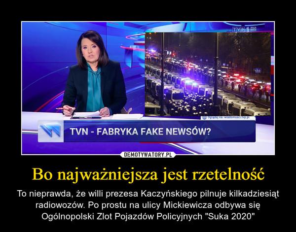 """Bo najważniejsza jest rzetelność – To nieprawda, że willi prezesa Kaczyńskiego pilnuje kilkadziesiąt radiowozów. Po prostu na ulicy Mickiewicza odbywa się Ogólnopolski Zlot Pojazdów Policyjnych """"Suka 2020"""" TVN - Fabryka fake newsów?"""