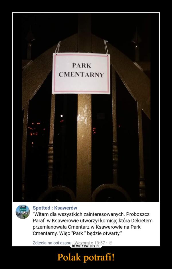 Polak potrafi! –  Park Cmentarny Spotted: Ksawerów Witam dla wszystkich zainteresowanych. Proboszcz Parafii w Ksawrowie utowrzył komisję która Dekretem przemianowała Cmentarz w Ksawerowie na Park Cmentarny. Więc Park będzie otwarty