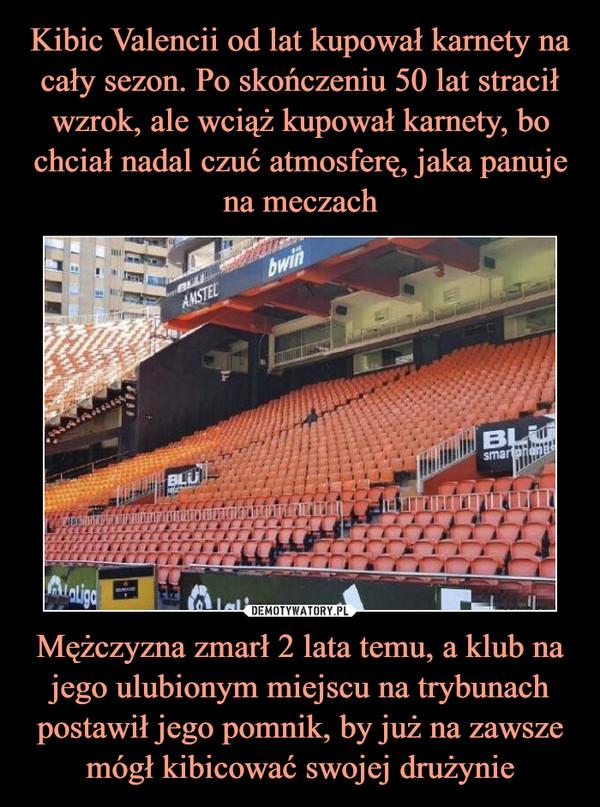 Mężczyzna zmarł 2 lata temu, a klub na jego ulubionym miejscu na trybunach postawił jego pomnik, by już na zawsze mógł kibicować swojej drużynie –
