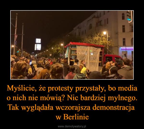 Myślicie, że protesty przystały, bo media o nich nie mówią? Nic bardziej mylnego. Tak wyglądała wczorajsza demonstracja w Berlinie –