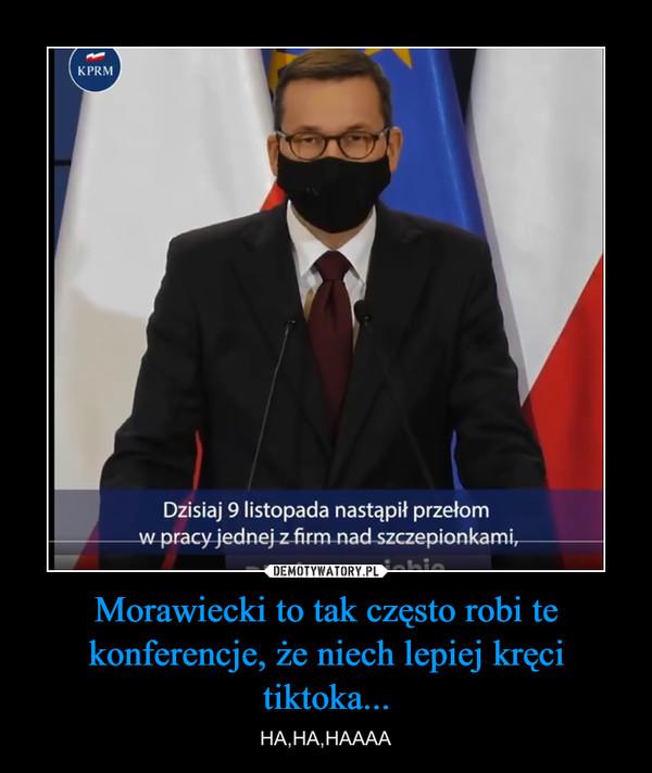 Morawiecki to tak często robi te konferencje, że niech lepiej kręci tiktoka... – HA,HA,HAAAA