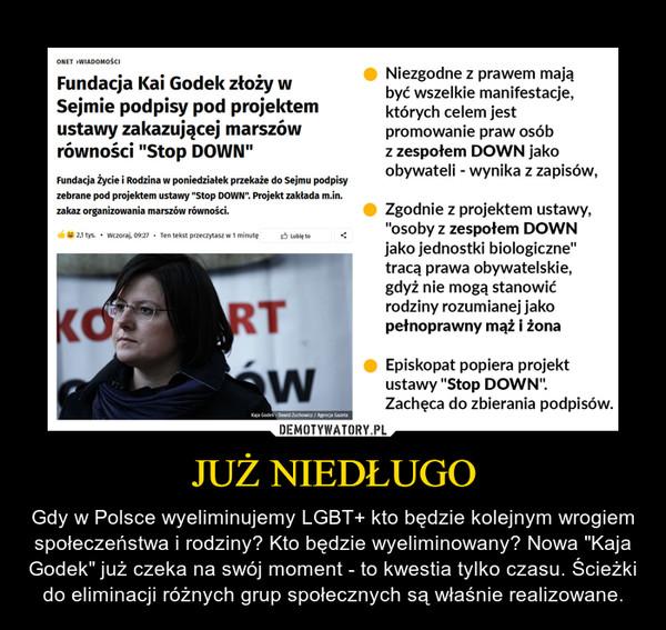 """JUŻ NIEDŁUGO – Gdy w Polsce wyeliminujemy LGBT+ kto będzie kolejnym wrogiem społeczeństwa i rodziny? Kto będzie wyeliminowany? Nowa """"Kaja Godek"""" już czeka na swój moment - to kwestia tylko czasu. Ścieżki do eliminacji różnych grup społecznych są właśnie realizowane."""