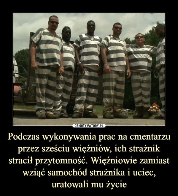 Podczas wykonywania prac na cmentarzu przez sześciu więźniów, ich strażnik stracił przytomność. Więźniowie zamiast wziąć samochód strażnika i uciec, uratowali mu życie –