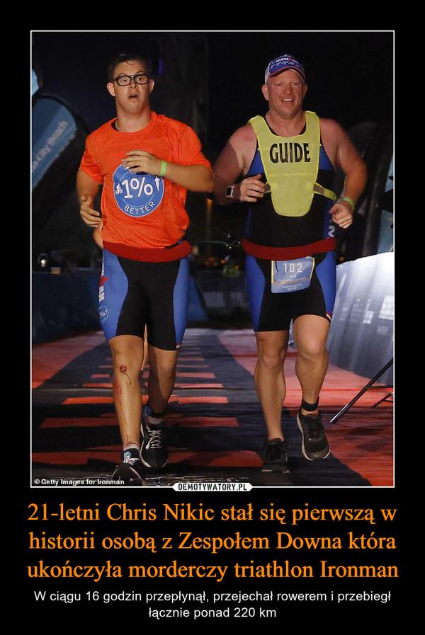 21-letni Chris Nikic stał się pierwszą w historii osobą z Zespołem Downa która ukończyła morderczy triathlon Ironman – W ciągu 16 godzin przepłynął, przejechał rowerem i przebiegł łącznie ponad 220 km