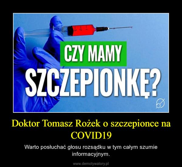 Doktor Tomasz Rożek o szczepionce na COVID19 – Warto posłuchać głosu rozsądku w tym całym szumie informacyjnym.