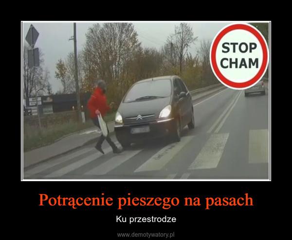 Potrącenie pieszego na pasach – Ku przestrodze