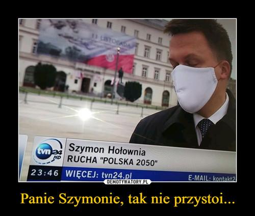 Panie Szymonie, tak nie przystoi...