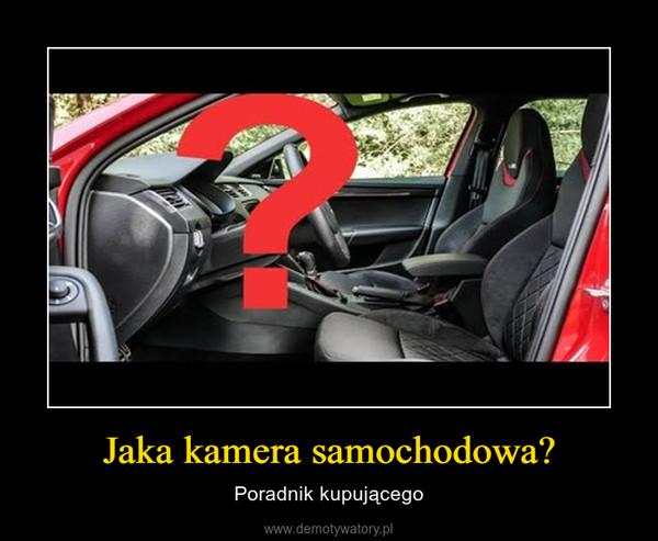 Jaka kamera samochodowa? – Poradnik kupującego