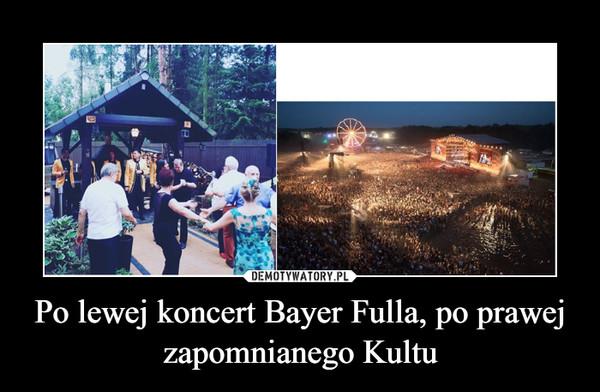 Po lewej koncert Bayer Fulla, po prawej zapomnianego Kultu –